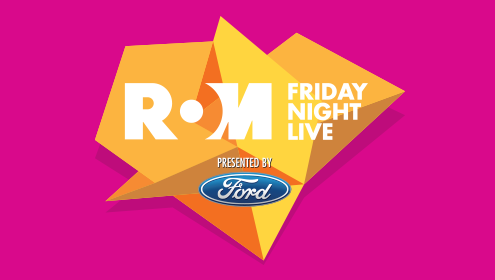 ROM Friday Night Live. Presented by Ford