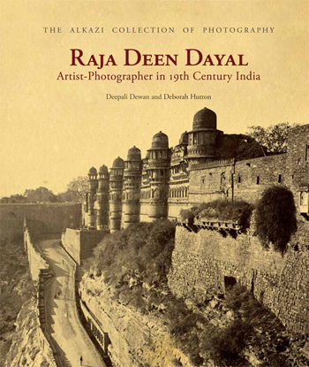 The Alkazi Collection of Photography. Raja Deen Dayal: Artist-Photographer in 19th Century India. Deepali and Deborah Huston.