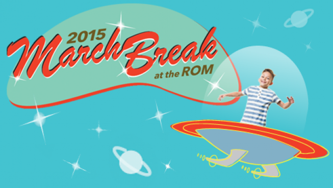2015 March Break at the ROM