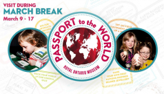 Royal Ontario Museum March Break Passport to the world March 9 to March 17